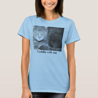 Cuddle with me T-Shirt