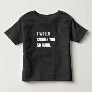 Cuddle You So Hard Toddler T-shirt
