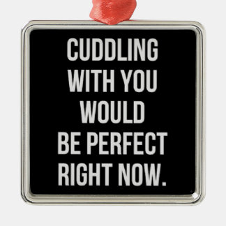 CUDDLING WITH YOU WOULD PERFECT RIGHT NOW LOVE COM SQUARE METAL CHRISTMAS ORNAMENT