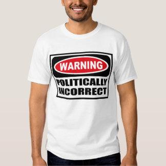 Cuidado POLÍTICO de la camiseta INCORRECTA Playeras