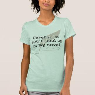 Cuidadoso, o usted terminará para arriba en mi camisetas