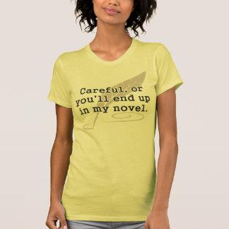 Cuidadoso, o usted terminará para arriba en mi camiseta