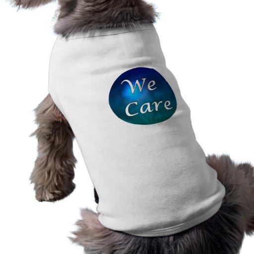 """¡""""Cuidamos"""" - muéstrele el cuidado, por cualquier  Camisas De Mascota"""