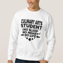 Culinary Arts College Student No Life or Money Sweatshirt
