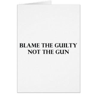 Culpe el culpable no el arma felicitación