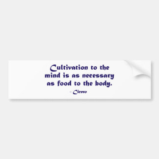 Cultivation To The Mind (Cicero) Bumper Sticker