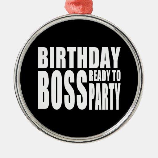 Cumpleaños Boss listo para ir de fiesta Adorno