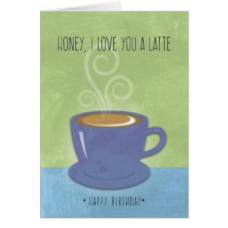 Cumpleaños de la miel, te amo un Latte, taza de Tarjeta De Felicitación