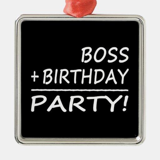 Cumpleaños de los jefes: Boss + Cumpleaños = fiest Ornamente De Reyes