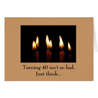 Cumpleaños - el torneado de 40 no es tan malo. tarjeta de felicitación