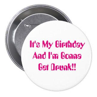 Cumpleaños, es mi fiesta, yo va a conseguir bebido pin redondo de 3 pulgadas