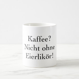 Cup: Kaffe? Not without egg liquor? Coffee Mug