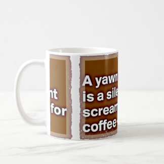 Cup Yawn is A Silent Scream Classic White Coffee Mug