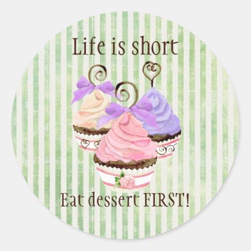 Cupcake, Life is short, eat dessert FIRST Seal Round Sticker