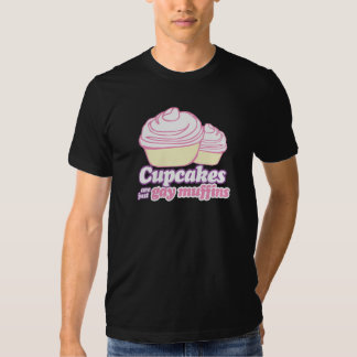 CUPCAKES ARE JUST GAY MUFFINS T-SHIRT