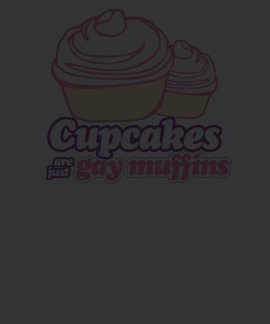 CUPCAKES ARE JUST GAY MUFFINS T-SHIRTS