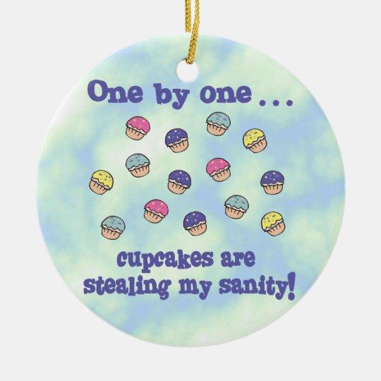 Cupcakes Stealing my Sanity Ceramic Ornament