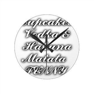 Cupcakes Vodka  Hakuna Matata FUNNY Round Clocks