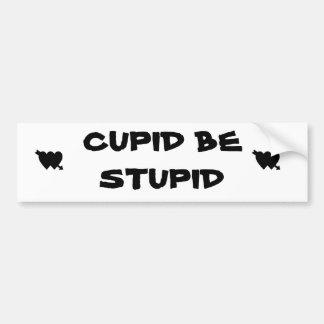 Cupid Be Stupid Car Bumper Sticker