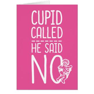 Cupid Called He Said NO Card