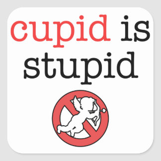 Cupid Is Stupid Anti-Valentine's Day Square Sticker