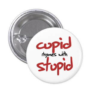 Cupid rhymes with STUPID Pinback Buttons