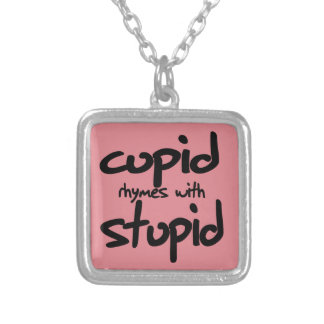 Cupid rhymes with stupid pendant
