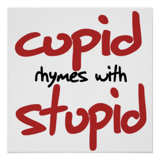 Cupid rhymes with STUPID Print