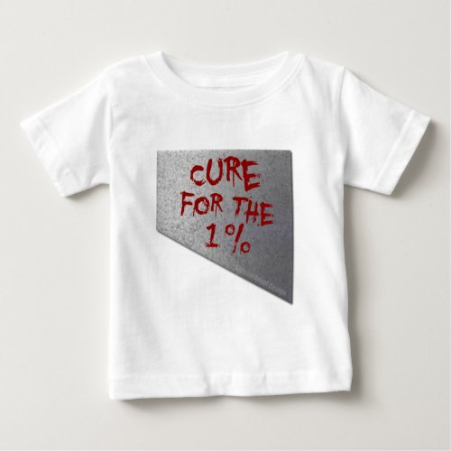 Cure for the 1 Percent Baby T_Shirt