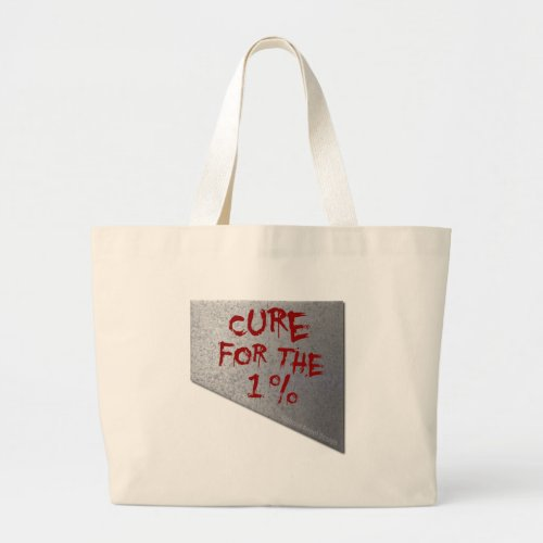 Cure for the 1 Percent Large Tote Bag