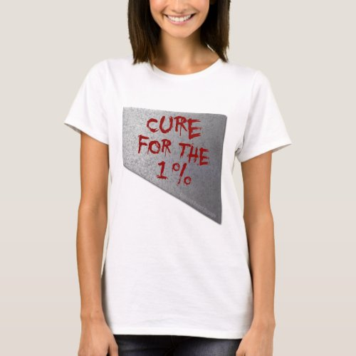 Cure for the 1 Percent T_Shirt