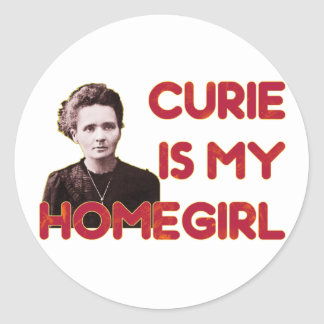 Curie Is My Homegirl Classic Round Sticker