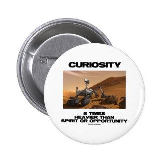 Curiosity 5 Times Heavier Than Spirit Opportunity Pinback Button