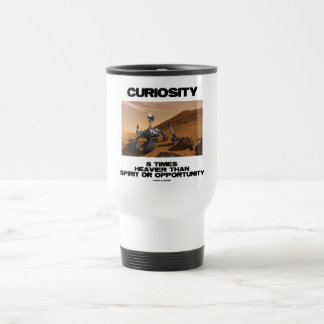 Curiosity 5 Times Heavier Than Spirit Opportunity 15 Oz Stainless Steel Travel Mug