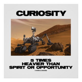 Curiosity 5 Times Heavier Than Spirit Opportunity Print