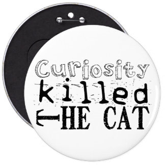 Curiosity killed the cat - Proverbs - Button