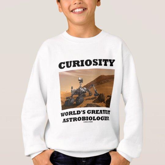 Curiosity World's Greatest Astrobiologist (Rover) Sweatshirt