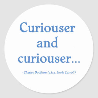 Curiouser and Curiouser Classic Round Sticker