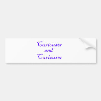 Curiouser & Curiouser in Dark Blue Purple Bumper Sticker