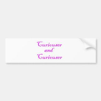 Curiouser & Curiouser in Pink Purple Bumper Sticker