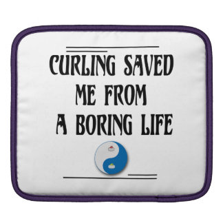 Curling Saved me from a Boring Life Sleeve For iPads