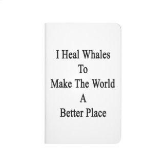 Curo ballenas para hacer el mundo un mejor lugar cuaderno grapado