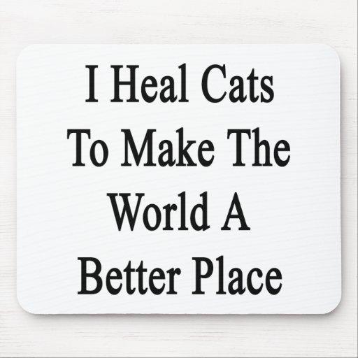 Curo gatos para hacer el mundo un mejor lugar tapetes de ratón