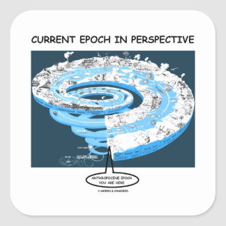 Current Epoch In Perspective Anthropocene Epoch Square Sticker