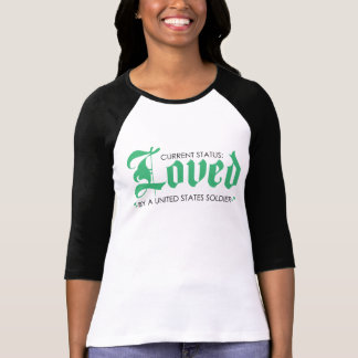 Current Status: Loved by a US Soldier Tee Shirts