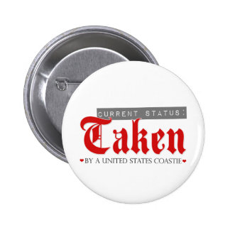 Current Status: Taken by a Coastie Pinback Buttons