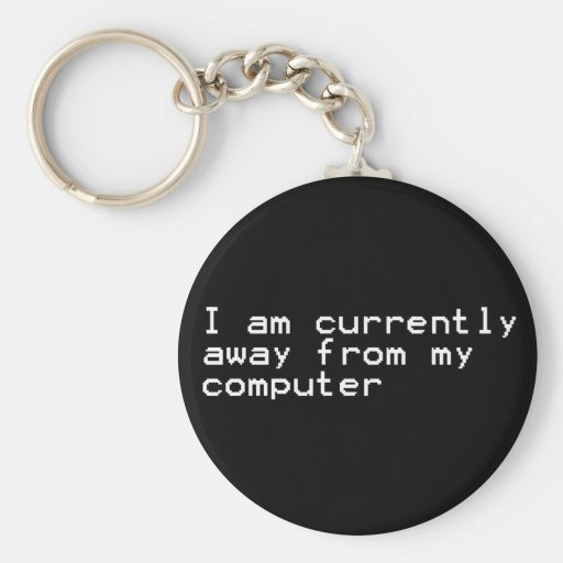 Currently Away From My Computer Key Chain
