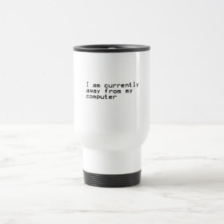 Currently Away From My Computer Travel Mug