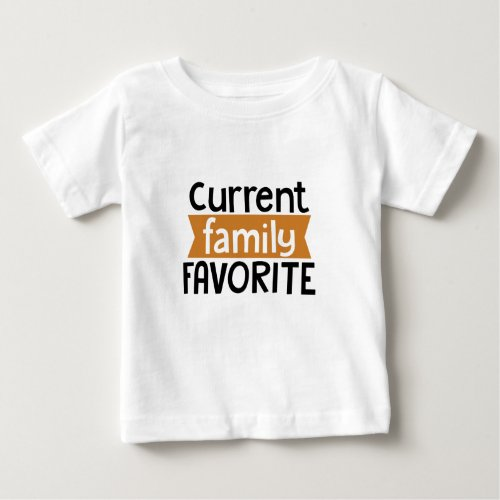 Currently Family Favorites Baby T_Shirt