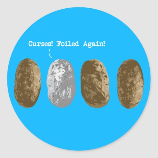 """""""Curses, foiled again!"""" Round Stickers"""
